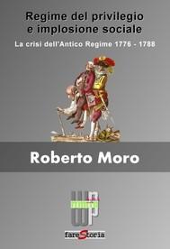Regime del privilegio e implosione sociale. La crisi dell'Antico Regime 1776-1778 - copertina