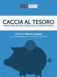 Caccia al tesoro. Viaggio nei bilanci opachi della partitocrazia italiana - copertina