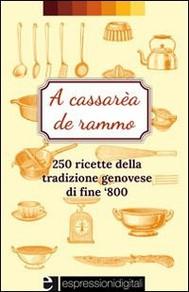 A cassarèa de rammo-250 ricette della tradizione genovese - copertina