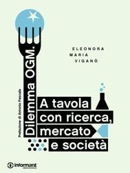 Dilemma Ogm. A tavola con ricerca, mercato e società - copertina