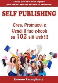 Self Publishing - Crea, Promuovi e Vendi il tuo e-book su 102 siti web! - copertina