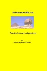 Poesie di amore e di passione, nel deserto della vita - copertina