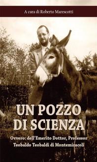 Un pozzo di scienza: ovvero: dell'Emerito Dottor, Professor Teobaldo Teobaldi di Montemiracoli - Librerie.coop