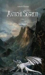 Antichi Segreti - LIBRO I - Le regole del gioco - copertina