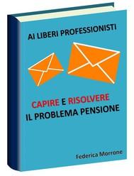 Ai liberi professionisti, Capire e risolvere il problema pensioni. - copertina