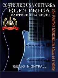 Costruire una chitarra elettrica... partendo da zero! - copertina