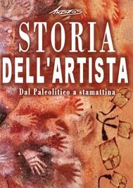 Storia dell'artista - Dal Paleolitico a stamattina - copertina