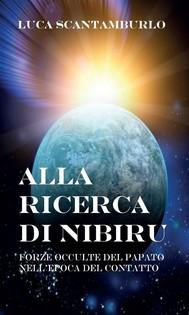 Alla ricerca di Nibiru. Forze occulte del papato nell'epoca del contatto - copertina