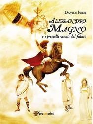 Alessandro Magno e i prescelti venuti dal futuro - copertina