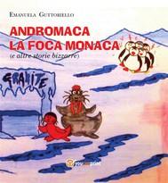 Andromaca la foca monaca (e altre storie bizzarre) - copertina