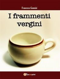 I frammenti vergini - Librerie.coop