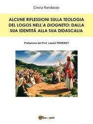 Alcune riflessioni sulla teologia del Logos nell'A Diogneto: dalla sua identità alla sua didascalia - copertina