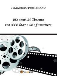 120 anni di Cinema tra 1000 Star e 50 sfumature - copertina