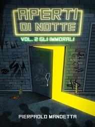 Aperti di Notte Vol. 2- Gli Immorali - copertina