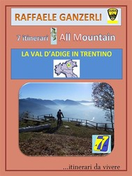 7AM 7 itinerari All Mountain - La Val d'Adige in Trentino - copertina