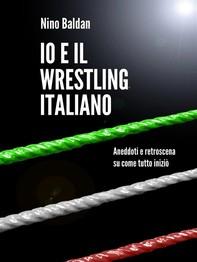 Io e il wrestling italiano - Librerie.coop