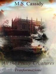 All the pretty creatures - Trasformazioni - copertina