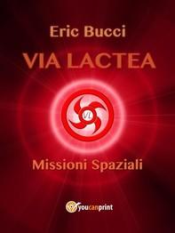 Via Lactea: Missioni spaziali - Librerie.coop