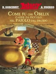 Asterix: Come fu che Obelix cadde da piccolo nel paiolo del druido - copertina