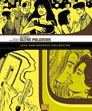 Love and Rockets Collection. Palomar 3: Oltre Palomar (9L) - copertina