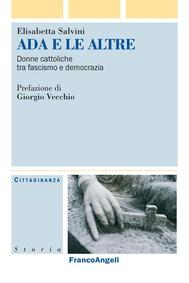 Ada e le altre. Donne cattoliche tra fascismo e democrazia - copertina