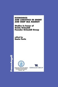 Economics and logistics in short and deep sea market. Studies in honor of Guido Grimaldi Founder Grimaldi Group - copertina