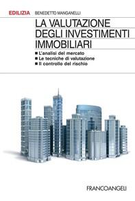 La valutazione degli investimenti immobiliari. L'analisi del mercato. Le tecniche di valutazione. Il controllo del rischio - Librerie.coop