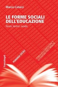 Le forme sociali dell'educazione. Servizi, territori, società - copertina
