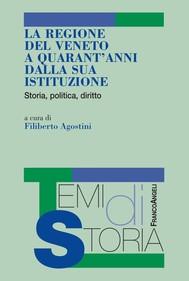 La Regione del Veneto a quarant'anni dalla sua istituzione. Storia, politica, diritto - copertina
