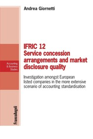 Ifric 12 service concession arrangements and market disclosure quality. Investigation amongst European listed companies in the more extensive scenario of accounting standardisation - copertina