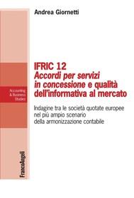 Ifric 12 Accordi per servizi in concessione e qualità dell'informativa al mercato. Indagine tra le società quotate europee nel più ampio scenario della armonizzazione contabile - copertina