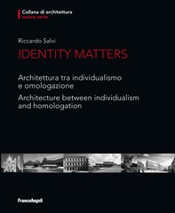Identity Matters. Architettura tra individualismo e omologazione. Architecture between individualism and homologation - Librerie.coop