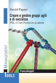 Creare e gestire gruppi agili e di successo. Pnl e Core Protocols in azione - copertina