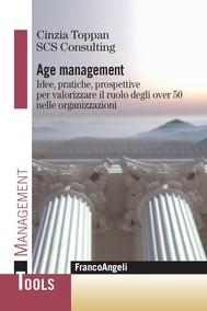 Age Management. Idee, pratiche, prospettive per valorizzare il ruolo degli over 50 nelle organizzazioni - copertina
