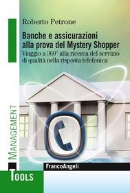 Banche e assicurazioni alla prova del Mystery Shopper. Viaggio a 360° alla ricerca del servizio di qualità nella risposta telefonica - copertina