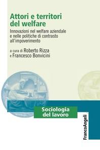 Attori e territori del welfare. Innovazioni nel welfare aziendale e nelle politiche di contrasto all'impoverimento - Librerie.coop