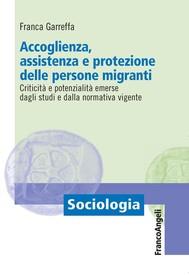 Accoglienza, assistenza e protezione delle persone migranti. Criticità e potenzialità emerse dagli studi e dalla normativa vigente - copertina