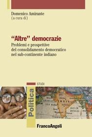 Altre democrazie. Problemi e prospettive del consolidamento democratico nel sub-continente indiano - copertina