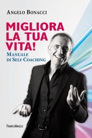 Migliora la tua vita! Manuale di self coaching - copertina