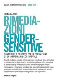 Rimediazioni Gender-Sensitive. Contributi e progetti per la formazione di un immaginario consapevole - Librerie.coop