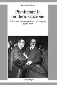 Pianificare la modernizzazione. Istituzioni e classe politica in Sardegna 1959-1969 - Librerie.coop