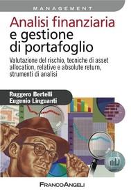 Analisi finanziaria e gestione di portafoglio. Valutazione del rischio, tecniche di asset allocation, relative e absolute return, strumenti di analisi - copertina