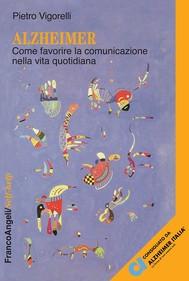 Alzheimer. Come favorire la comunicazione nella vita quotidiana - copertina