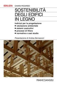 Sostenibilità degli edifici in legno. Indirizzi per la progettazione. Valutazione ambientale, sistemi costruttivi, processi di filiera, normativa e casi studio - copertina