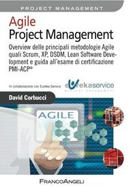 Agile Project Management. Overview delle principali metodologie Agile quali Scrum, XP, DSDM, Lean Software Development e guida all'esame di certificazione PMI-ACP® - copertina
