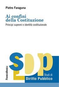 Ai confini della costituzione. Principi supremi e identità costituzionale - copertina