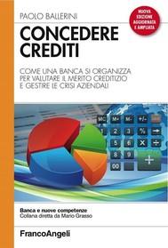 Concedere crediti. Come una banca si organizza per valutare il merito creditizio e gestire le crisi aziendali - copertina