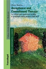 Acceptance and Commitment Therapy. Le chiavi per superare insidie e problemi nella pratica dell'ACT - copertina