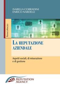 La reputazione aziendale. Aspetti sociali, di misurazione e di gestione - Librerie.coop