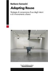 Adapting Reuse. Strategie di conversione d'uso degli interni e di rinnovamento urbano - copertina